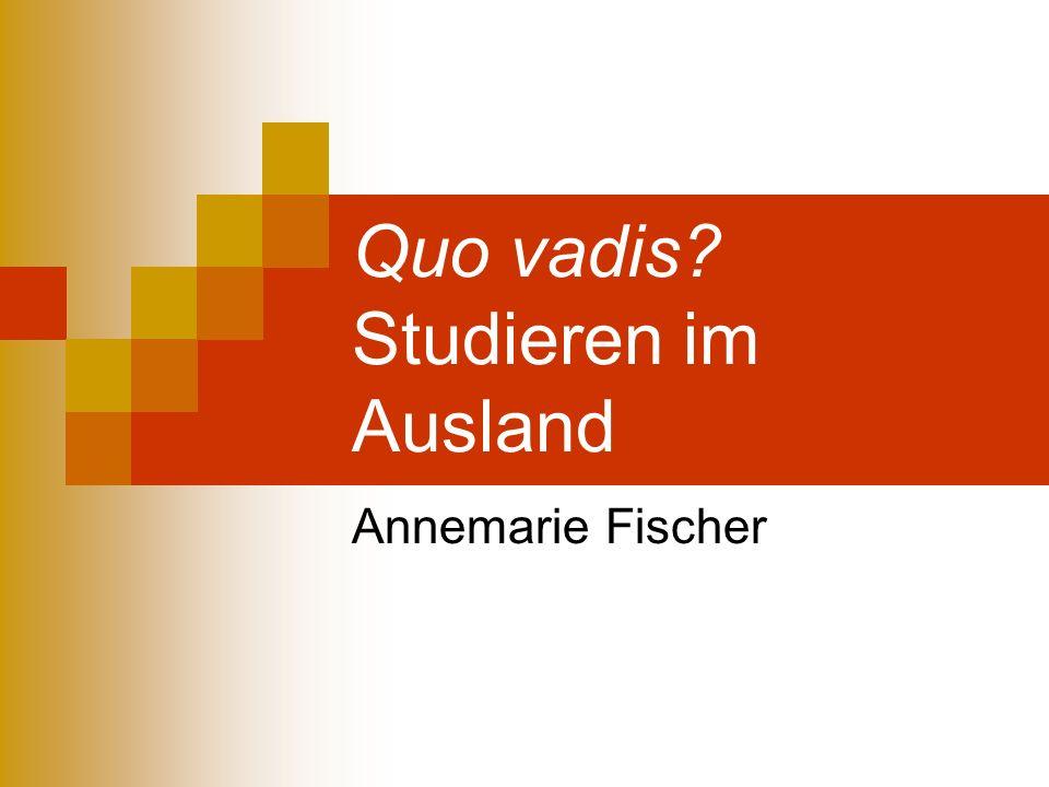 Quo vadis? Studieren im Ausland Annemarie Fischer