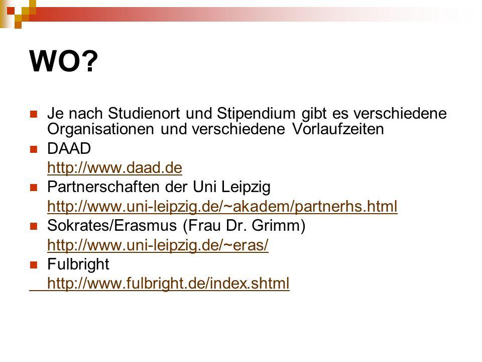 WO? Je nach Studienort und Stipendium gibt es verschiedene Organisationen und verschiedene Vorlaufzeiten DAAD http://www.daad.de Partnerschaften der U