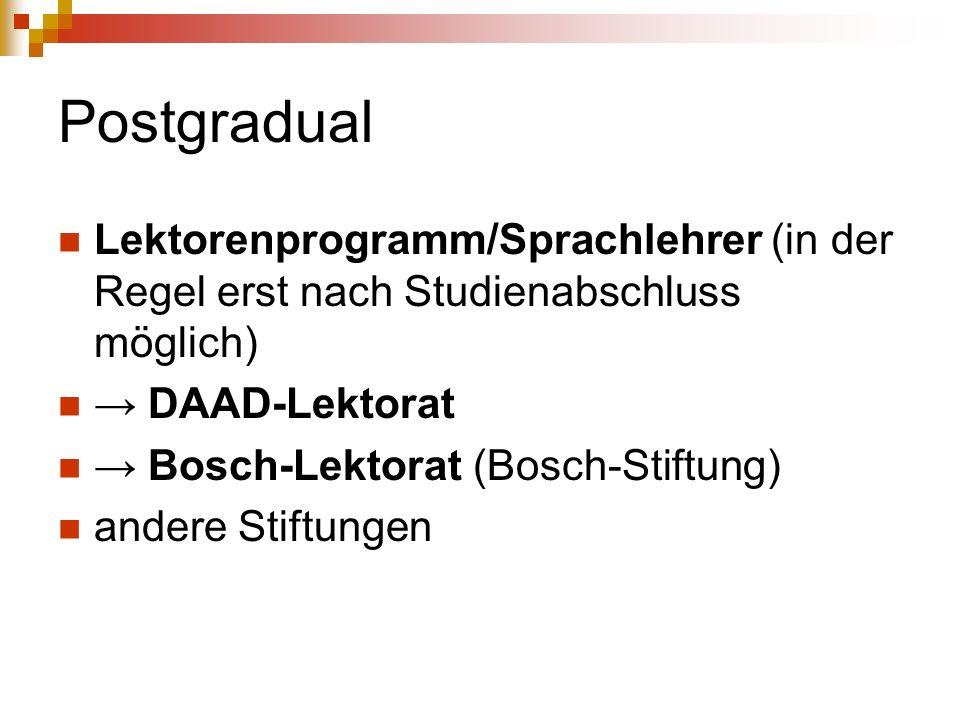 Postgradual Lektorenprogramm/Sprachlehrer (in der Regel erst nach Studienabschluss möglich) DAAD-Lektorat Bosch-Lektorat (Bosch-Stiftung) andere Stiftungen