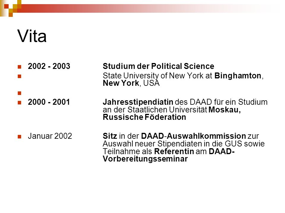 Vita 2002 - 2003 Studium der Political Science State University of New York at Binghamton, New York, USA 2000 - 2001 Jahresstipendiatin des DAAD für e