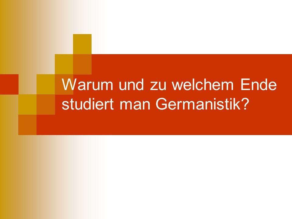Warum und zu welchem Ende studiert man Germanistik