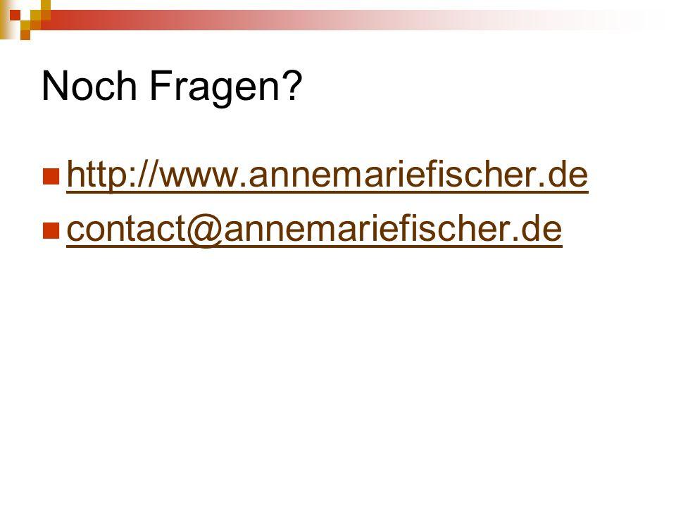 Noch Fragen http://www.annemariefischer.de contact@annemariefischer.de