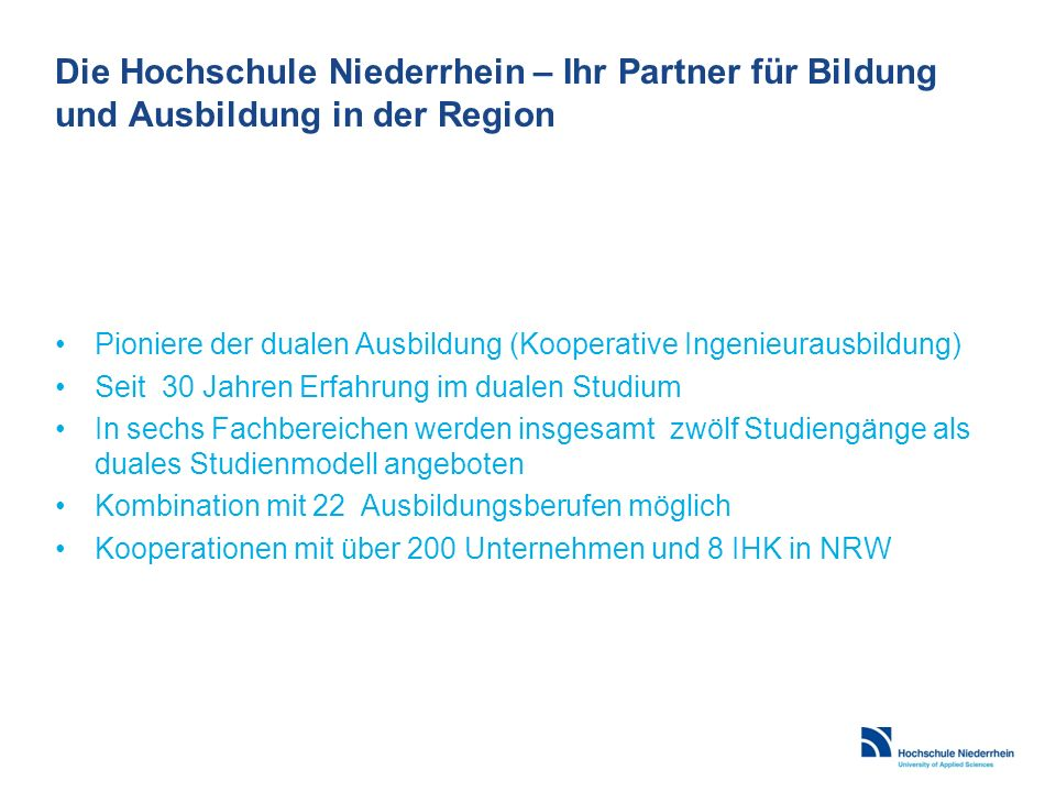 Die Hochschule Niederrhein – Ihr Partner für Bildung und Ausbildung in der Region Pioniere der dualen Ausbildung (Kooperative Ingenieurausbildung) Sei
