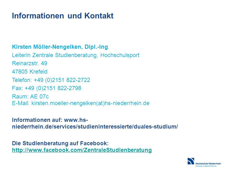 Informationen und Kontakt Kirsten Möller-Nengelken, Dipl.-Ing. Leiterin Zentrale Studienberatung, Hochschulsport Reinarzstr. 49 47805 Krefeld Telefon: