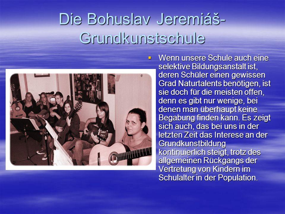 Die Bohuslav Jeremiáš- Grundkunstschule Wenn unsere Schule auch eine selektive Bildungsanstalt ist, deren Schüler einen gewissen Grad Naturtalents benötigen, ist sie doch für die meisten offen, denn es gibt nur wenige, bei denen man überhaupt keine Begabung finden kann.