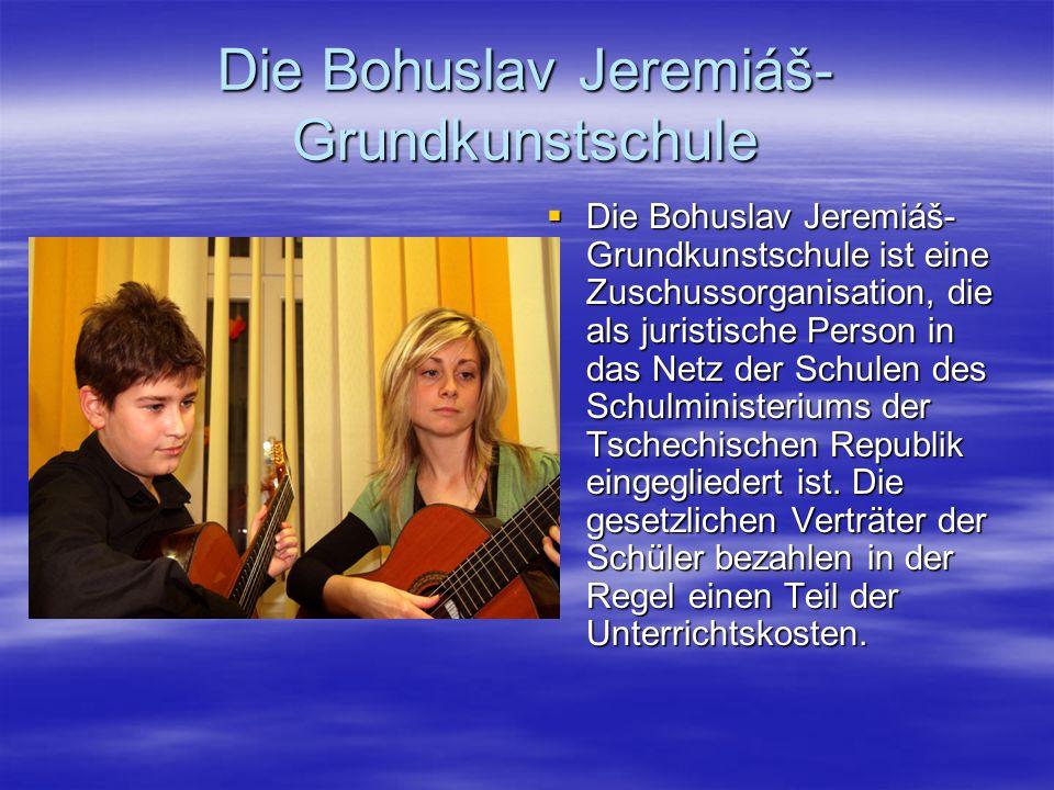 Die Bohuslav Jeremiáš- Grundkunstschule Die Bohuslav Jeremiáš- Grundkunstschule ist eine Zuschussorganisation, die als juristische Person in das Netz der Schulen des Schulministeriums der Tschechischen Republik eingegliedert ist.