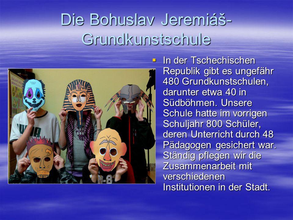 Die Bohuslav Jeremiáš- Grundkunstschule In der Tschechischen Republik gibt es ungefähr 480 Grundkunstschulen, darunter etwa 40 in Südböhmen.