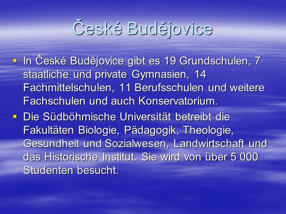 České Budějovice In České Budějovice gibt es 19 Grundschulen, 7 staatliche und private Gymnasien, 14 Fachmittelschulen, 11 Berufsschulen und weitere Fachschulen und auch Konservatorium.
