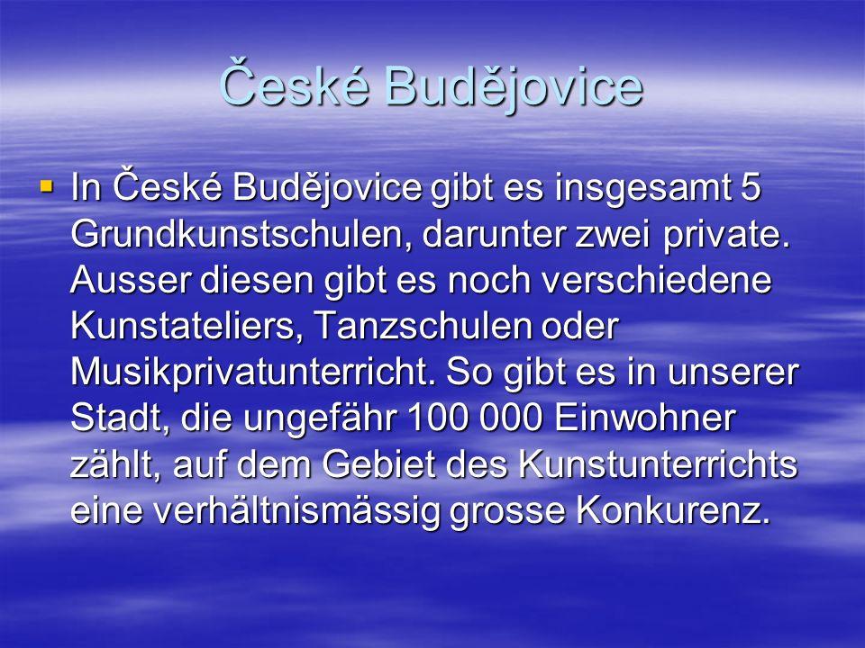 České Budějovice In České Budějovice gibt es insgesamt 5 Grundkunstschulen, darunter zwei private.