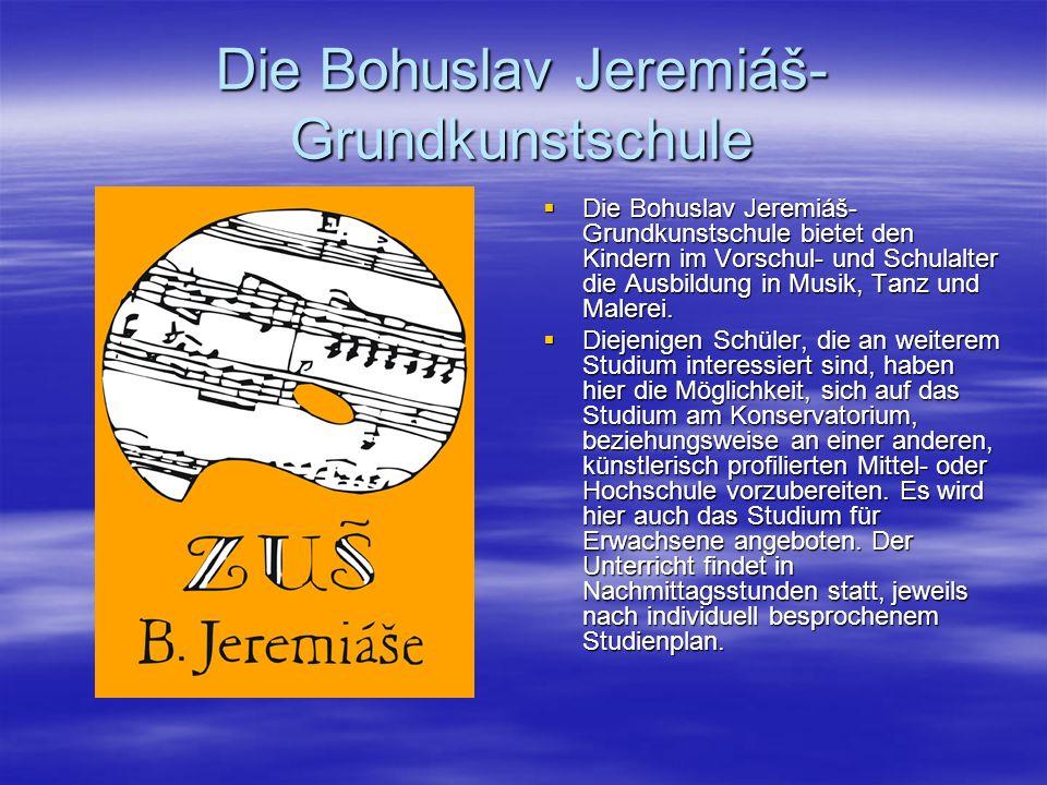 Die Bohuslav Jeremiáš- Grundkunstschule Die Bohuslav Jeremiáš- Grundkunstschule bietet den Kindern im Vorschul- und Schulalter die Ausbildung in Musik, Tanz und Malerei.