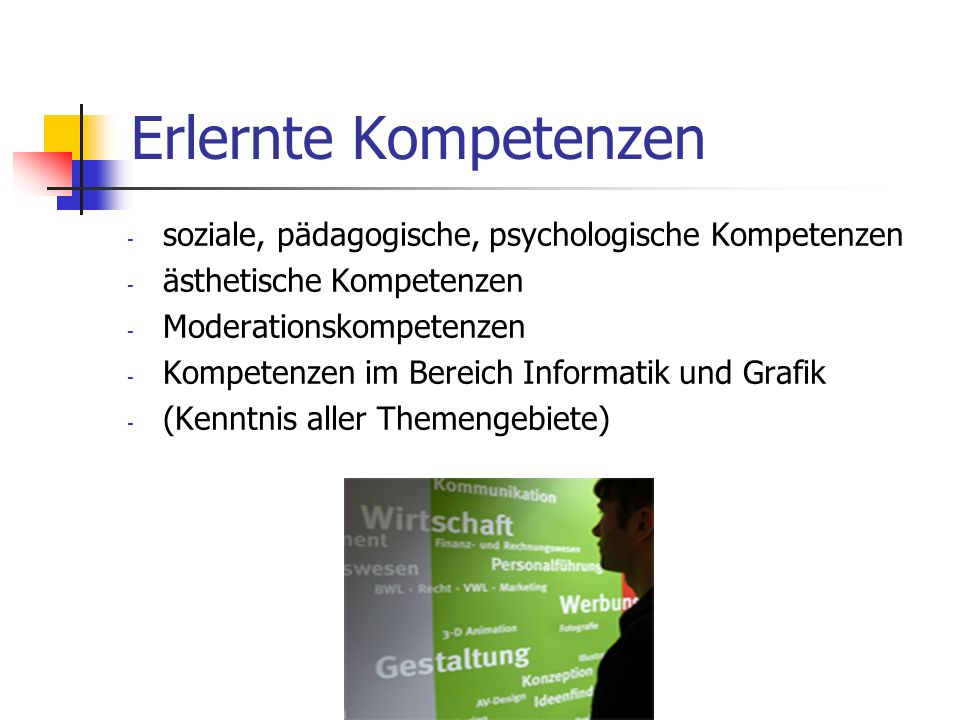 Erlernte Kompetenzen - soziale, pädagogische, psychologische Kompetenzen - ästhetische Kompetenzen - Moderationskompetenzen - Kompetenzen im Bereich I