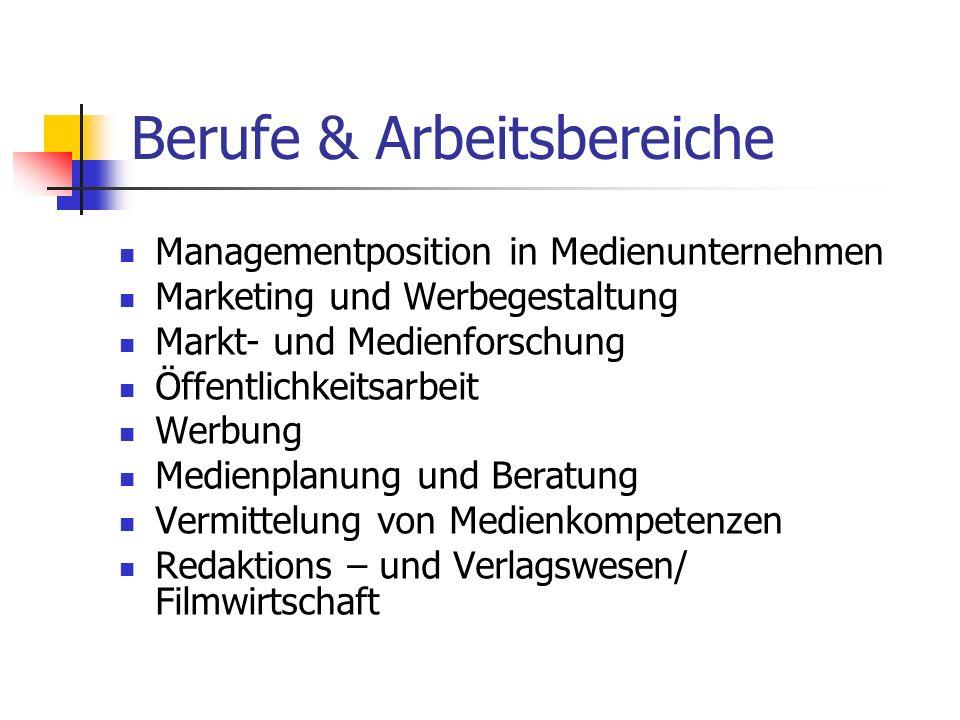 Berufe & Arbeitsbereiche Managementposition in Medienunternehmen Marketing und Werbegestaltung Markt- und Medienforschung Öffentlichkeitsarbeit Werbun