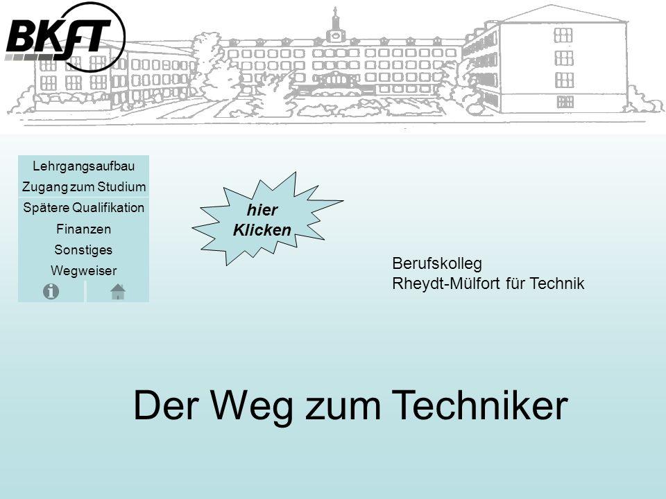 Sonstiges Zugang zum Studium Lehrgangsaufbau Spätere Qualifikation Finanzen Der Weg zum Techniker Berufskolleg Rheydt-Mülfort für Technik Wegweiser hier Klicken