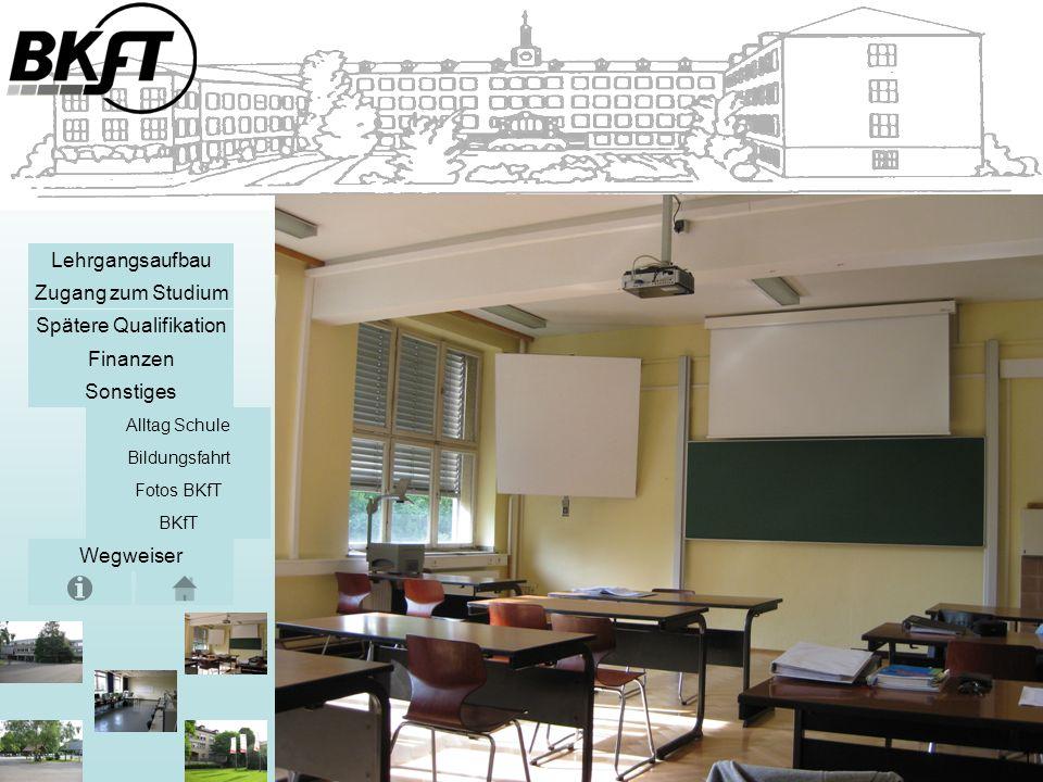 Sonstiges Zugang zum Studium Lehrgangsaufbau Spätere Qualifikation Finanzen Alltag Schule Bildungsfahrt Fotos BKfT BKfT Wegweiser 1