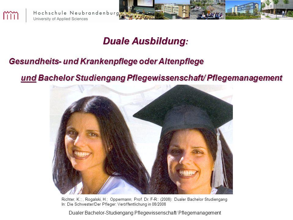 Dualer Bachelor-Studiengang Pflegewissenschaft/ Pflegemanagement Duale Ausbildung : Gesundheits- und Krankenpflege oder Altenpflege und Bachelor Studi