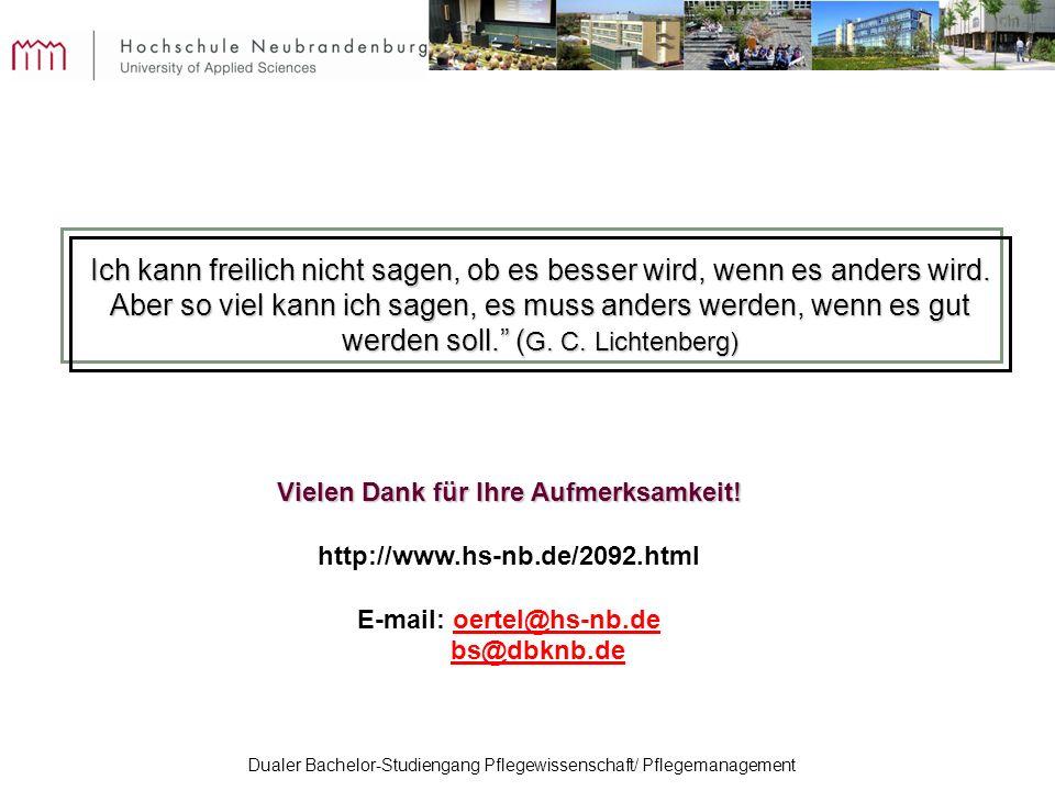 Dualer Bachelor-Studiengang Pflegewissenschaft/ Pflegemanagement Vielen Dank für Ihre Aufmerksamkeit! http://www.hs-nb.de/2092.html E-mail: oertel@hs-