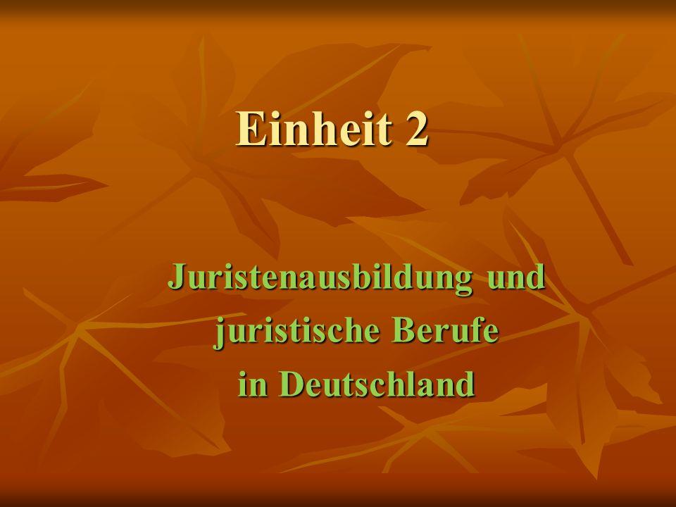 Einheit 2 Juristenausbildung und juristische Berufe in Deutschland