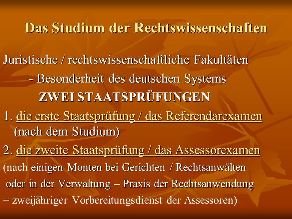 Das Studium der Rechtswissenschaften Juristische / rechtswissenschaftliche Fakultäten - Besonderheit des deutschen Systems - Besonderheit des deutsche