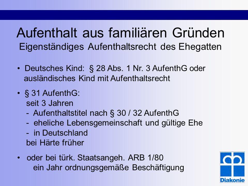 Aufenthalt aus familiären Gründen Eigenständiges Aufenthaltsrecht des Ehegatten Deutsches Kind: § 28 Abs. 1 Nr. 3 AufenthG oder ausländisches Kind mit