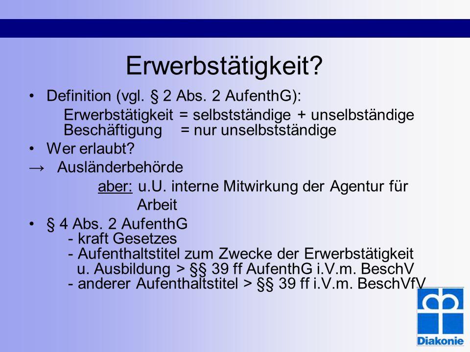 Erwerbstätigkeit? Definition (vgl. § 2 Abs. 2 AufenthG): Erwerbstätigkeit = selbstständige + unselbständige Beschäftigung = nur unselbstständige Wer e