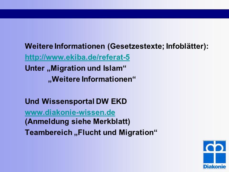 Weitere Informationen (Gesetzestexte; Infoblätter): http://www.ekiba.de/referat-5 Unter Migration und Islam Weitere Informationen Und Wissensportal DW