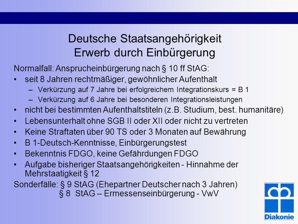 Deutsche Staatsangehörigkeit Erwerb durch Einbürgerung Normalfall: Ansprucheinbürgerung nach § 10 ff StAG: seit 8 Jahren rechtmäßiger, gewöhnlicher Au