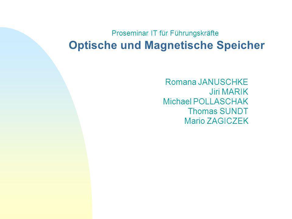 Optische und Magnetische Speicher Romana JANUSCHKE Jiri MARIK Michael POLLASCHAK Thomas SUNDT Mario ZAGICZEK Proseminar IT für Führungskräfte