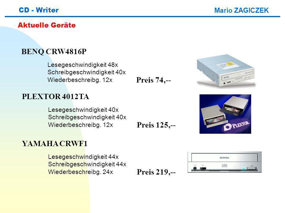 Mario ZAGICZEK CD - Writer Aktuelle Geräte BENQ CRW4816P Lesegeschwindigkeit 48x Schreibgeschwindigkeit 40x Wiederbeschreibg. 12x Preis 74,-- PLEXTOR