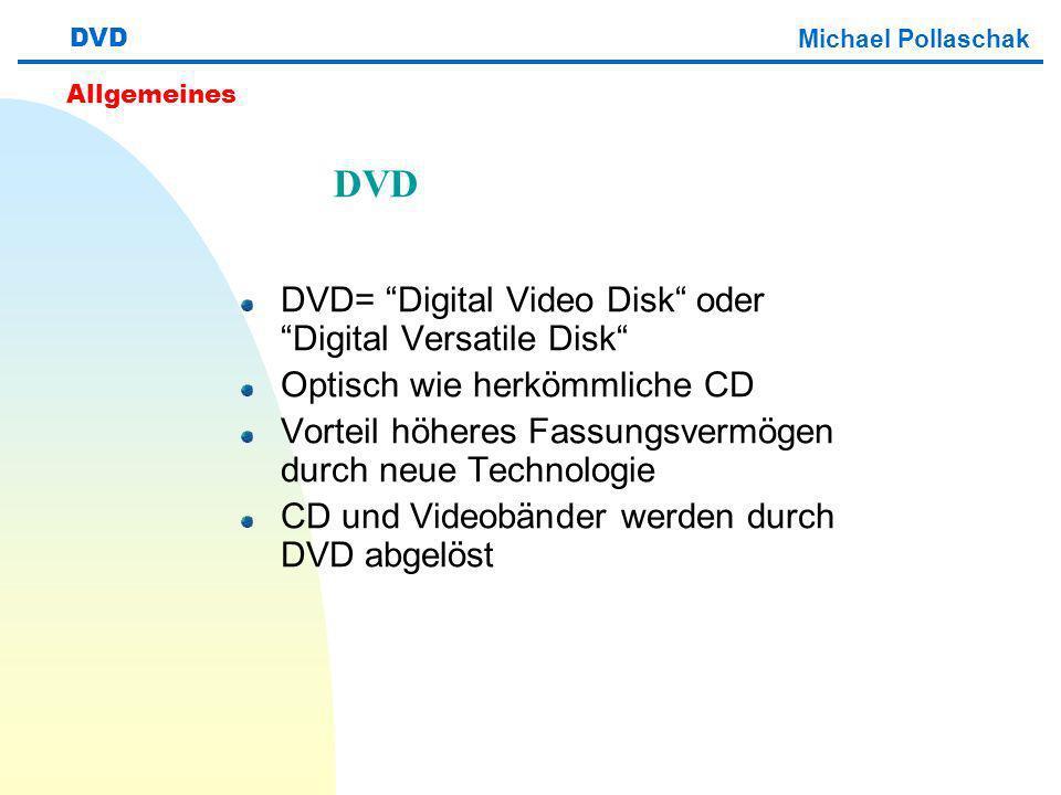 Michael Pollaschak DVD DVD= Digital Video Disk oder Digital Versatile Disk Optisch wie herkömmliche CD Vorteil höheres Fassungsvermögen durch neue Technologie CD und Videobänder werden durch DVD abgelöst Allgemeines DVD