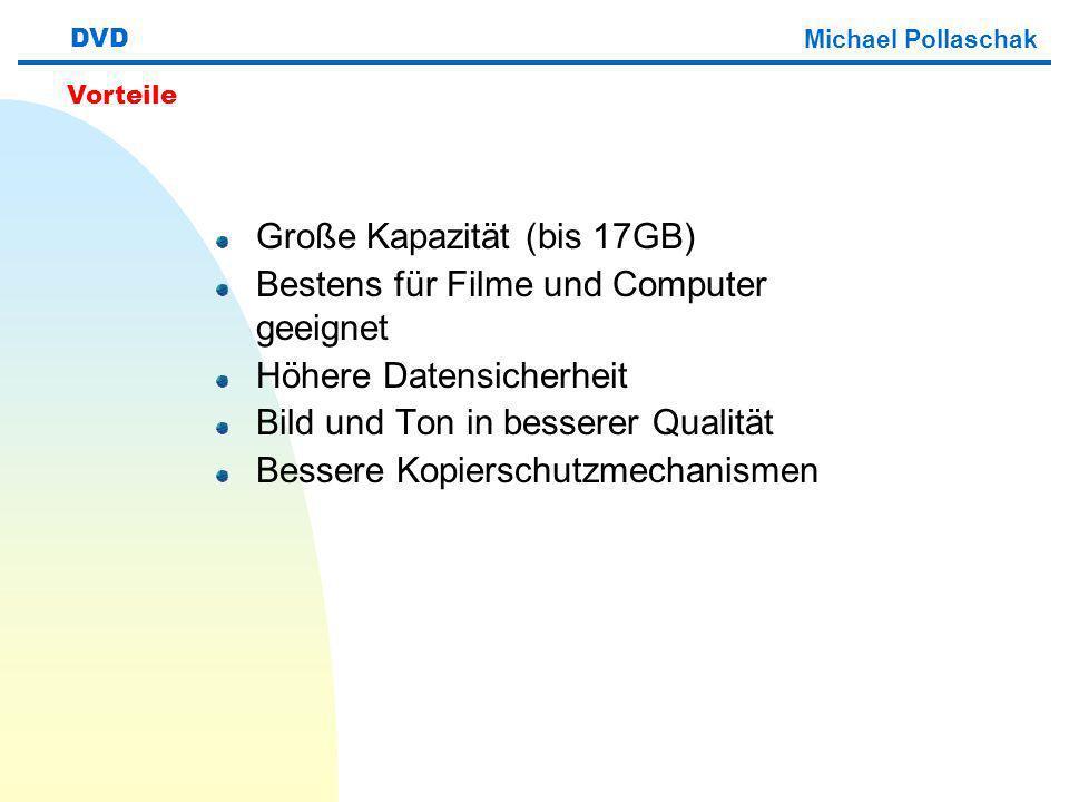 Große Kapazität (bis 17GB) Bestens für Filme und Computer geeignet Höhere Datensicherheit Bild und Ton in besserer Qualität Bessere Kopierschutzmechanismen DVD Michael Pollaschak Vorteile