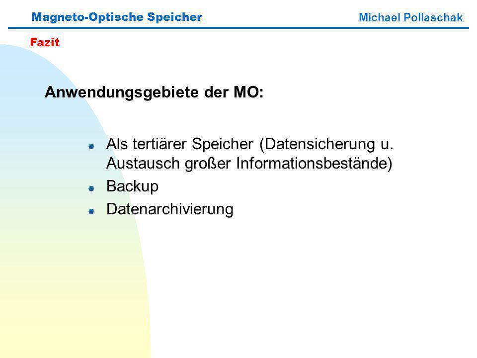 Als tertiärer Speicher (Datensicherung u. Austausch großer Informationsbestände) Backup Datenarchivierung Magneto-Optische Speicher Michael Pollaschak