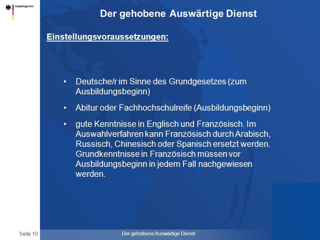 Seite 10 Der gehobene Auswärtige Dienst Einstellungsvoraussetzungen: Deutsche/r im Sinne des Grundgesetzes (zum Ausbildungsbeginn) Abitur oder Fachhoc