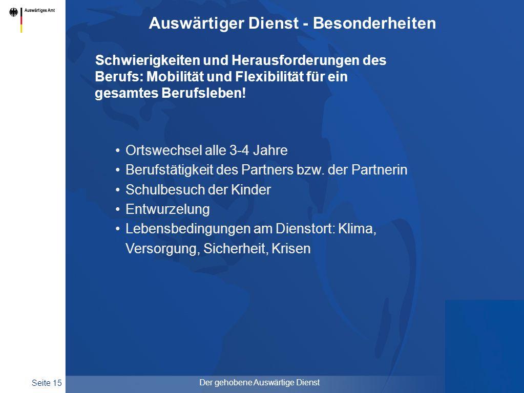 Seite 15 Der gehobene Auswärtige Dienst Auswärtiger Dienst - Besonderheiten Schwierigkeiten und Herausforderungen des Berufs: Mobilität und Flexibilit