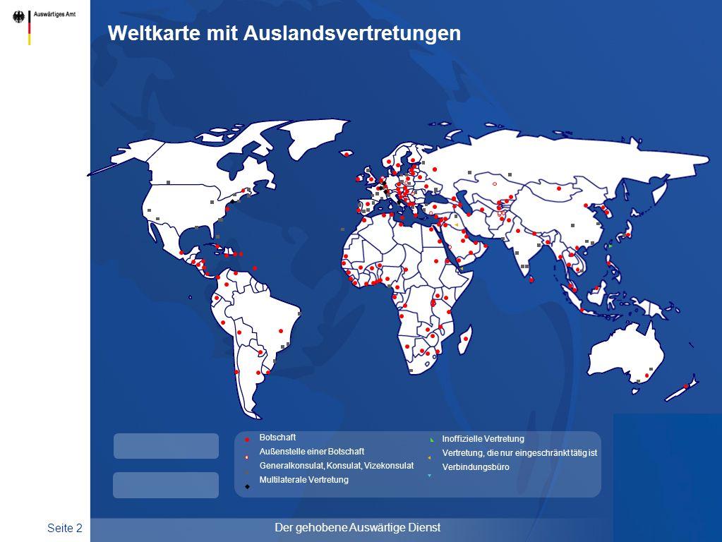 Seite 2 Der gehobene Auswärtige Dienst Weltkarte mit Auslandsvertretungen Botschaft Außenstelle einer Botschaft Generalkonsulat, Konsulat, Vizekonsula