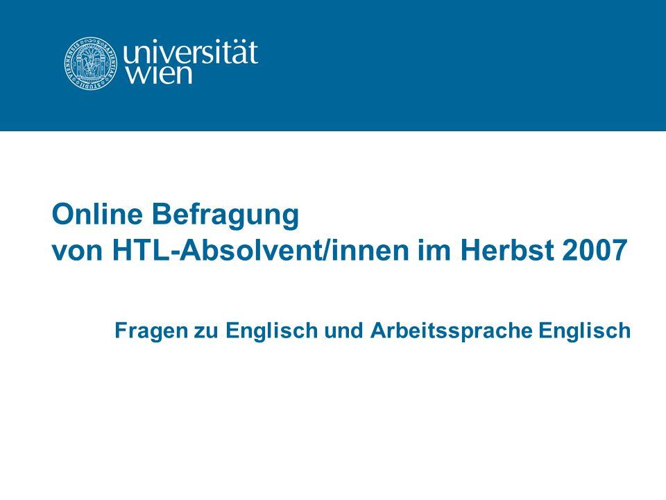 Online Befragung von HTL-Absolvent/innen im Herbst 2007 Fragen zu Englisch und Arbeitssprache Englisch