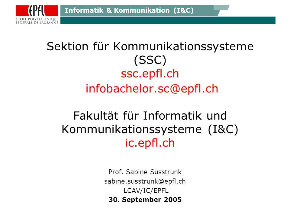 Informatik & Kommunikation (I&C) Sektion für Kommunikationssysteme (SSC) ssc.epfl.ch infobachelor.sc@epfl.ch Fakultät für Informatik und Kommunikationssysteme (I&C) ic.epfl.ch Prof.