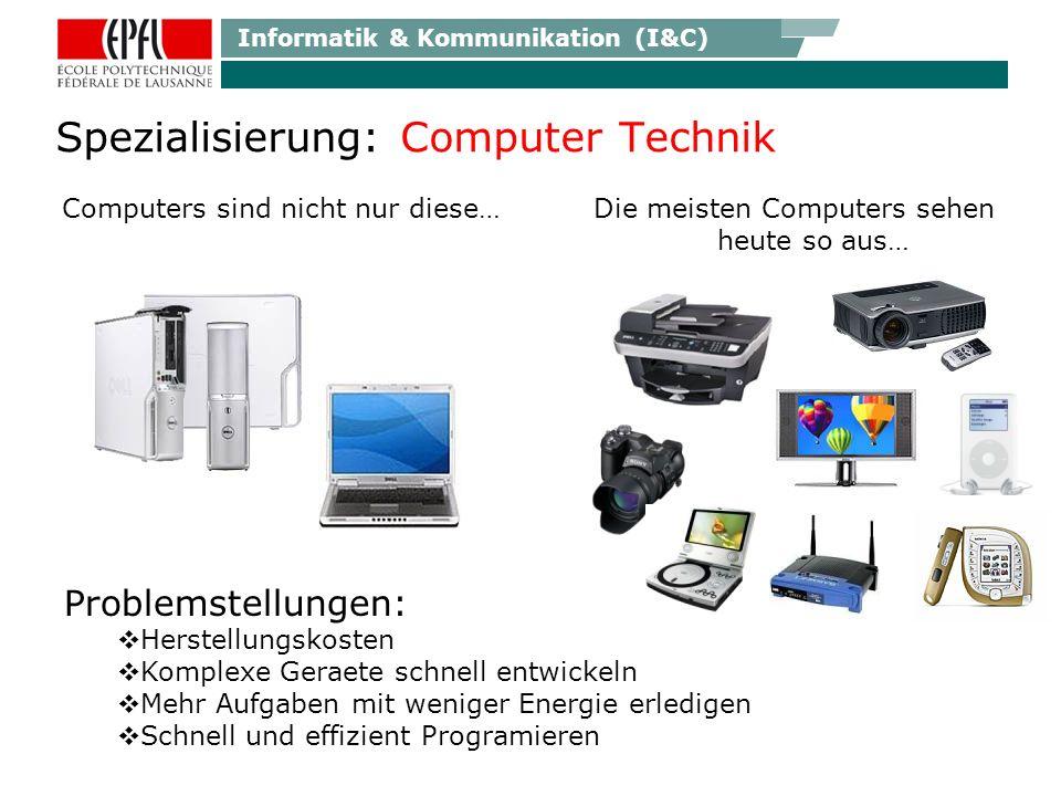 Informatik & Kommunikation (I&C) Spezialisierung: Computer Technik Computers sind nicht nur diese…Die meisten Computers sehen heute so aus… Problemstellungen: Herstellungskosten Komplexe Geraete schnell entwickeln Mehr Aufgaben mit weniger Energie erledigen Schnell und effizient Programieren