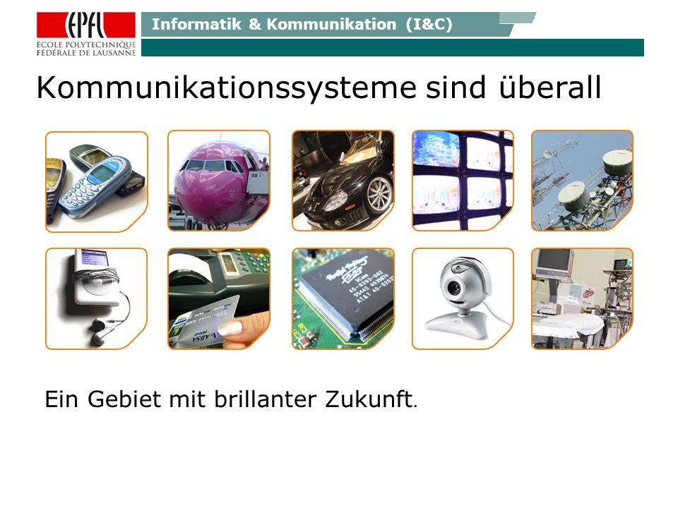 Informatik & Kommunikation (I&C) Kommunikationssysteme sind überall Ein Gebiet mit brillanter Zukunft.
