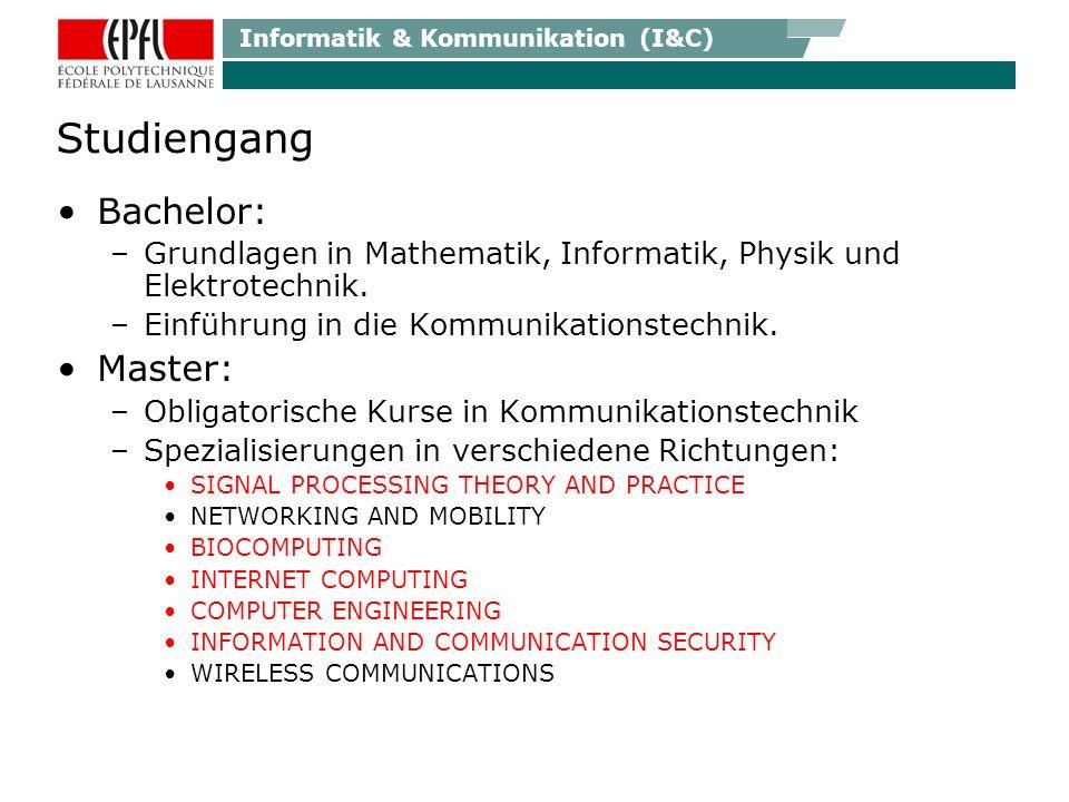 Informatik & Kommunikation (I&C) Studiengang Bachelor: –Grundlagen in Mathematik, Informatik, Physik und Elektrotechnik.