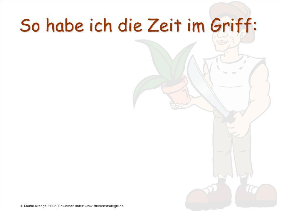 © Martin Krengel 2006; Download unter: www.studienstrategie.de So habe ich die Zeit im Griff: