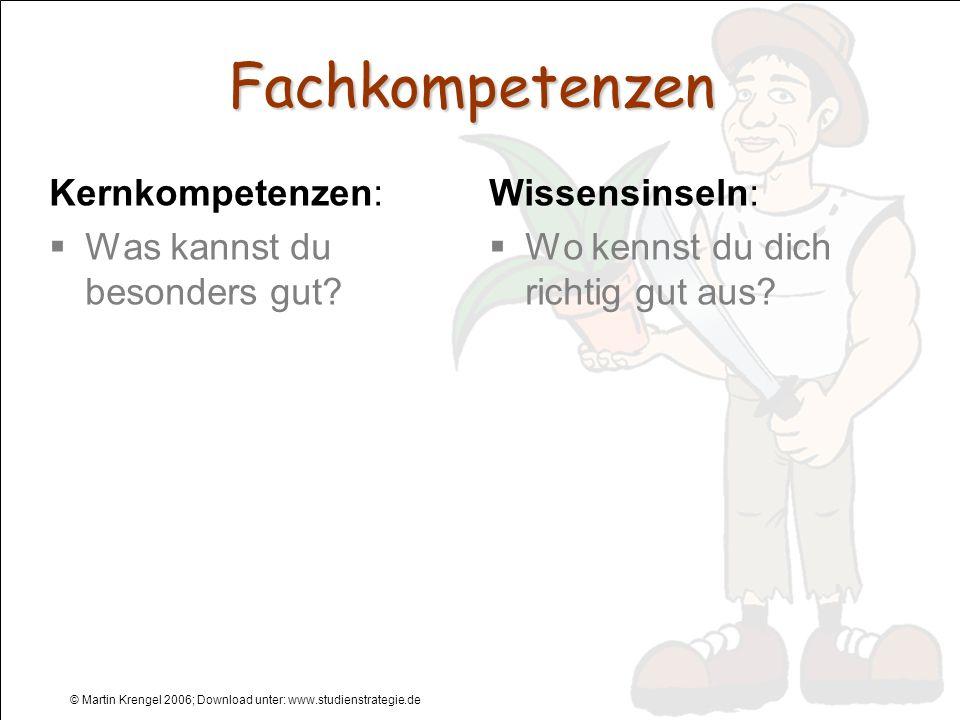 © Martin Krengel 2006; Download unter: www.studienstrategie.de Fachkompetenzen Kernkompetenzen: Was kannst du besonders gut? Wissensinseln: Wo kennst