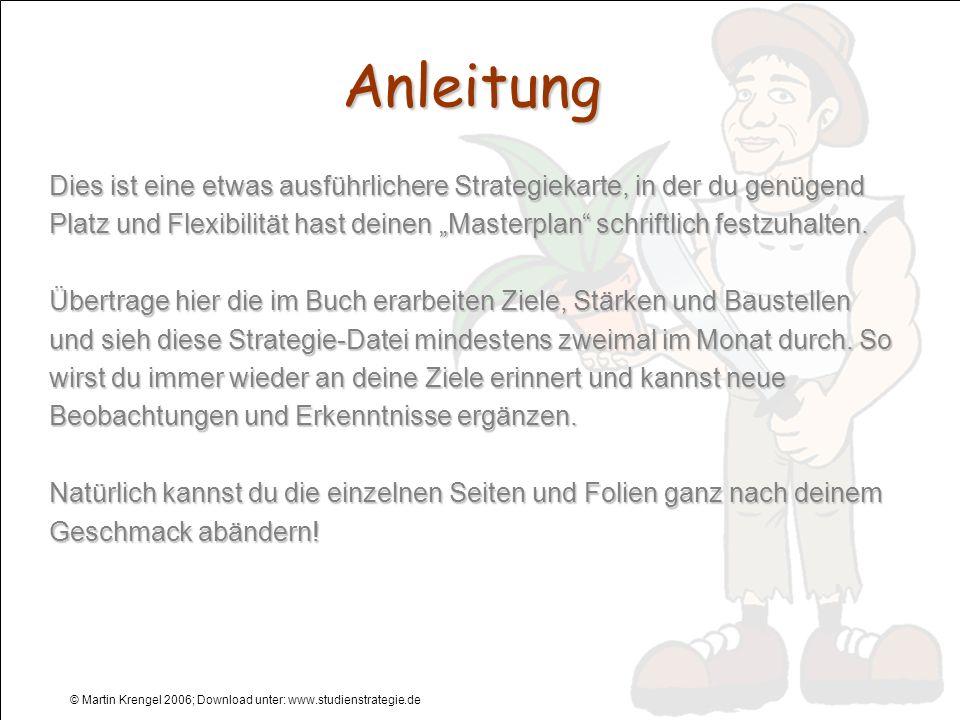 © Martin Krengel 2006; Download unter: www.studienstrategie.de Anleitung Dies ist eine etwas ausführlichere Strategiekarte, in der du genügend Platz u