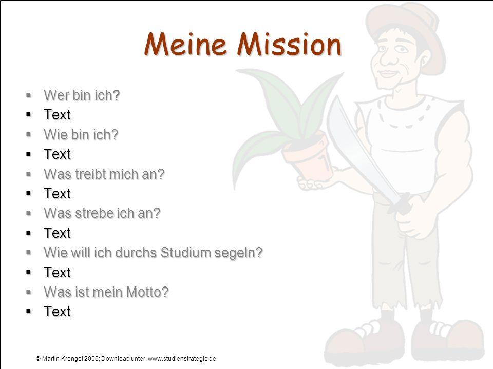 © Martin Krengel 2006; Download unter: www.studienstrategie.de Meine Mission Wer bin ich? Wer bin ich? Text Text Wie bin ich? Wie bin ich? Text Text W