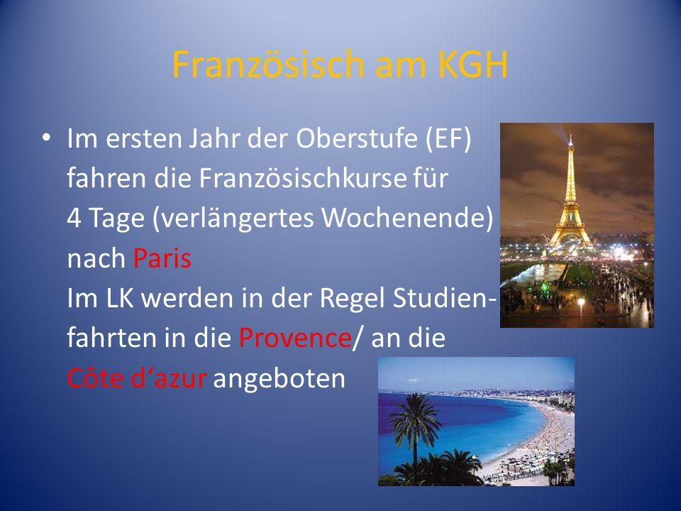 Französisch am KGH Im ersten Jahr der Oberstufe (EF) fahren die Französischkurse für 4 Tage (verlängertes Wochenende) nach Paris Im LK werden in der R