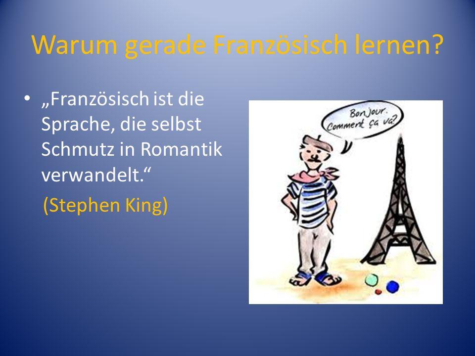 Warum gerade Französisch lernen? Französisch ist die Sprache, die selbst Schmutz in Romantik verwandelt. (Stephen King)