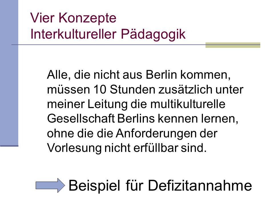 Alle, die nicht aus Berlin kommen, müssen 10 Stunden zusätzlich unter meiner Leitung die multikulturelle Gesellschaft Berlins kennen lernen, ohne die die Anforderungen der Vorlesung nicht erfüllbar sind.