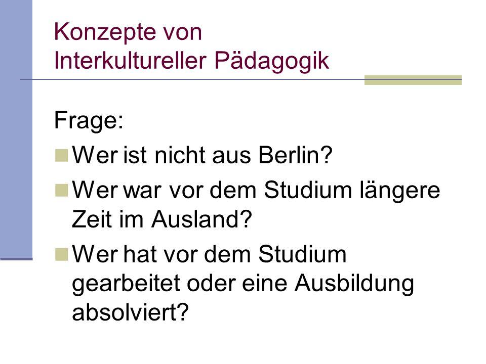 Konzepte von Interkultureller Pädagogik Frage: Wer ist nicht aus Berlin.