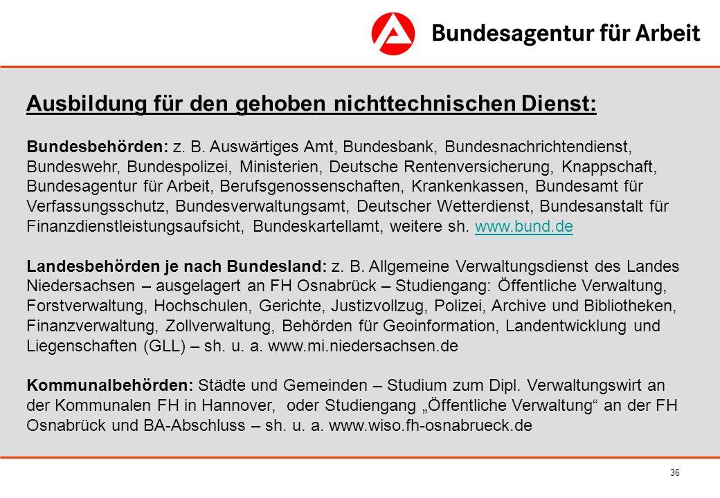 36 Ausbildung für den gehoben nichttechnischen Dienst: Bundesbehörden: z. B. Auswärtiges Amt, Bundesbank, Bundesnachrichtendienst, Bundeswehr, Bundesp