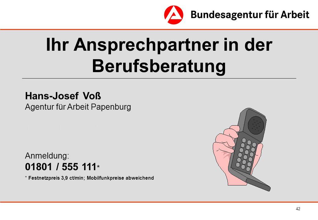 42 Ihr Ansprechpartner in der Berufsberatung Hans-Josef Voß Agentur für Arbeit Papenburg Tel.: 0541 / 980-251 Hans-Gerhard.Buering@arbeitsagentur.de A