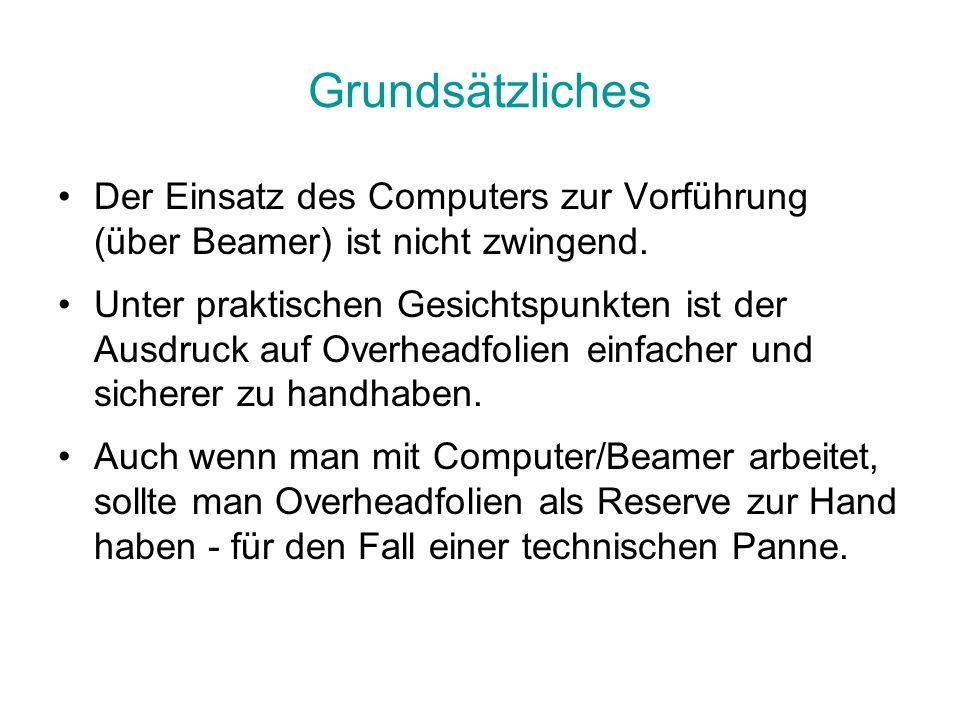 Grundsätzliches Der Einsatz des Computers zur Vorführung (über Beamer) ist nicht zwingend. Unter praktischen Gesichtspunkten ist der Ausdruck auf Over
